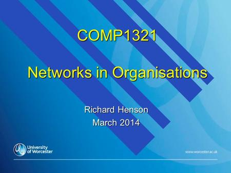 COMP1321 Networks in Organisations Richard Henson March 2014.