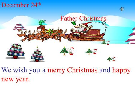 We wish you a merry Christmas and happy new year. December 24 th Father Christmas.