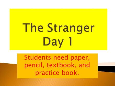 Students need paper, pencil, textbook, and practice book.