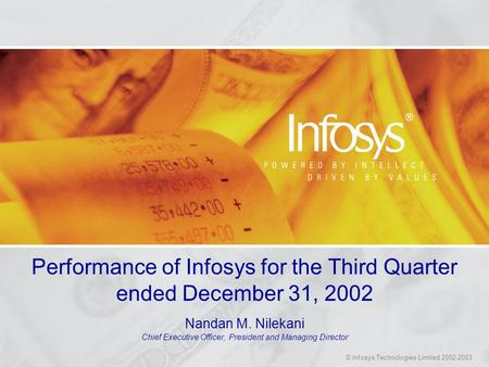 © Infosys Technologies Limited 2002-2003 Performance of Infosys for the Third Quarter ended December 31, 2002 Nandan M. Nilekani Chief Executive Officer,