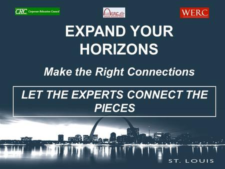 LET THE EXPERTS CONNECT THE PIECES EXPAND YOUR HORIZONS Make the Right Connections.