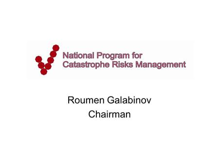 Roumen Galabinov Chairman. Currently about 8% of the 3.6 million homes in Bulgaria are insured against natural disasters as earthquakes and floods. Although.