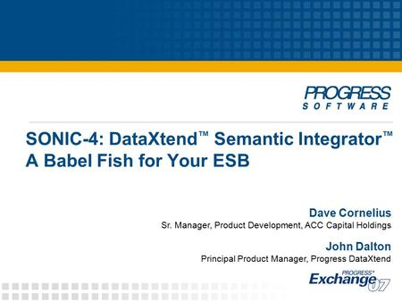 SONIC-4: DataXtend ™ Semantic Integrator ™ A Babel Fish for Your ESB Dave Cornelius Sr. Manager, Product Development, ACC Capital Holdings John Dalton.
