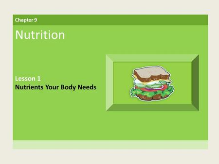 Chapter 9 Nutrition Lesson 1 Nutrients Your Body Needs.