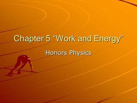 "Chapter 5 ""Work and Energy"" Honors Physics. Terms In science, certain terms have meanings that are different from common usage. Work, Energy and Power."