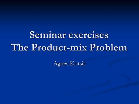Seminar exercises The Product-mix Problem