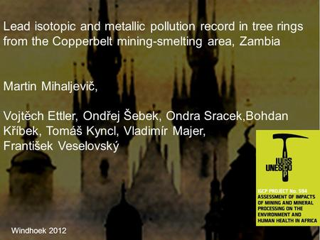 Lead isotopic and metallic pollution record in tree rings from the Copperbelt mining-smelting area, Zambia Martin Mihaljevič, Vojtěch Ettler, Ondřej Šebek,