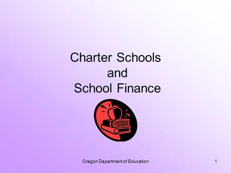 Oregon Department of Education1 Charter Schools and School Finance.