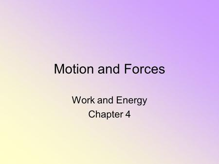 Motion and Forces Work and Energy Chapter 4. Bell Work 2/18/10 Write each statement, then decide if the statement is true or false, if false correct it.