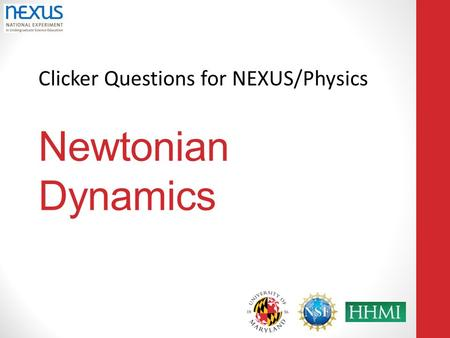 Clicker Questions for NEXUS/Physics Newtonian Dynamics.