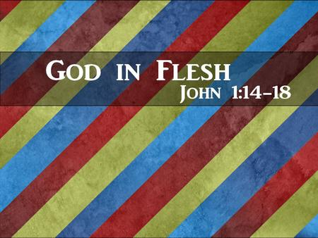 John 1:14-18 ESV 14 And the Word became flesh and dwelt among us, and we have seen his glory, glory as of the only Son from the Father, full of grace.