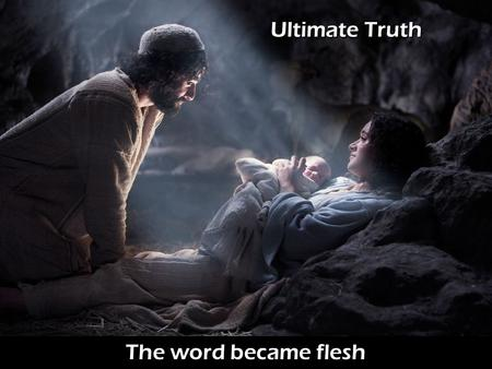 The word became flesh Ultimate Truth. The word became flesh The Ultimate Understanding of the World.