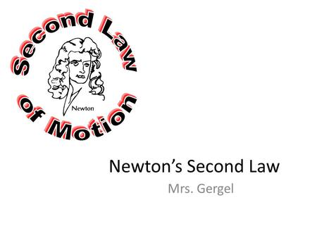 Newton's Second Law Mrs. Gergel. Newton's Second Law of Motion The acceleration of an object depends on the mass of the object and the amount of force.