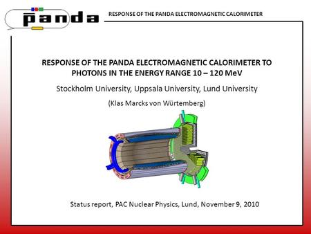 RESPONSE OF THE PANDA ELECTROMAGNETIC CALORIMETER RESPONSE OF THE PANDA ELECTROMAGNETIC CALORIMETER TO PHOTONS IN THE ENERGY RANGE 10 – 120 MeV Stockholm.