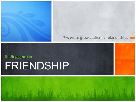 7 ways to grow authentic relationships finding genuine FRIENDSHIP.