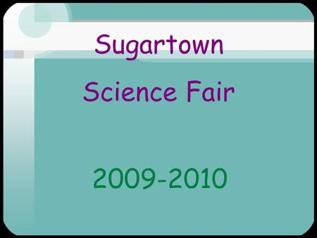 Sugartown Science Fair 2009-2010. Science Fair What is Science Research? Where Can I Get My Research Project Idea ? How Do I Develop My Idea into an Experiment?