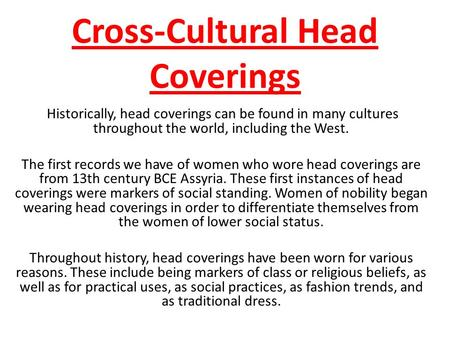 Cross-Cultural Head Coverings Historically, head coverings can be found in many cultures throughout the world, including the West. The first records we.