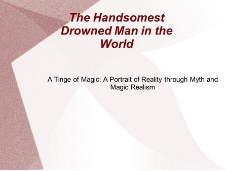 The Handsomest Drowned Man in the World A Tinge of Magic: A Portrait of Reality through Myth and Magic Realism.