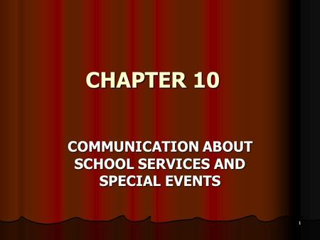 CHAPTER 10 CHAPTER 10 COMMUNICATION ABOUT SCHOOL SERVICES AND SPECIAL EVENTS 1.