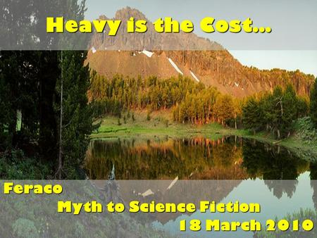 Heavy is the Cost… Feraco Myth to Science Fiction 18 March 2010.