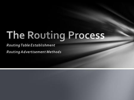 Routing Table Establishment Routing Advertisement Methods.
