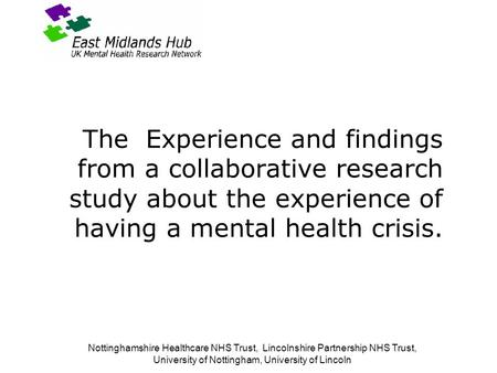 Nottinghamshire Healthcare NHS Trust, Lincolnshire Partnership NHS Trust, University of Nottingham, University of Lincoln The Experience and findings from.