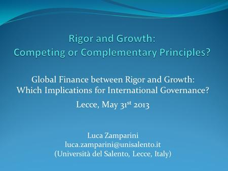Global Finance between Rigor and Growth: Which Implications for International Governance? Lecce, May 31 st 2013 Luca Zamparini