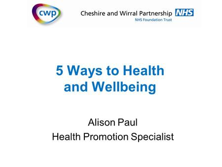 5 Ways to Health and Wellbeing Alison Paul Health Promotion Specialist.