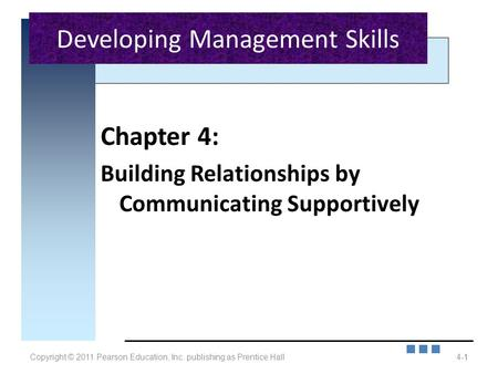 Copyright © 2011 Pearson Education, Inc. publishing as Prentice Hall4-1 Chapter 4: Building Relationships by Communicating Supportively 1 Developing Management.