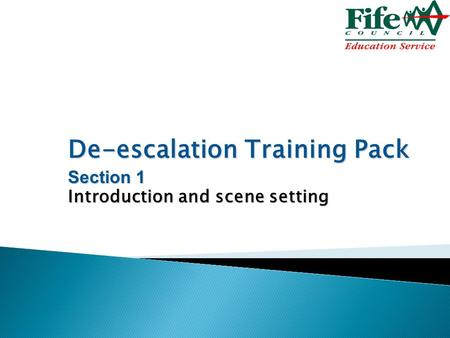 De-escalation Training Pack Section 1 Introduction and scene setting.