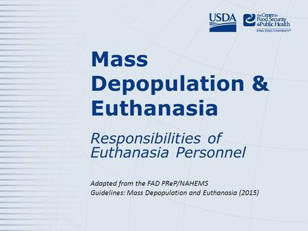 Mass Depopulation & Euthanasia Responsibilities of Euthanasia Personnel Adapted from the FAD PReP/NAHEMS Guidelines: Mass Depopulation and Euthanasia (2015)