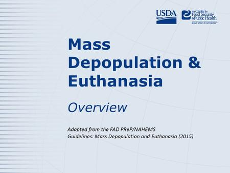 Mass Depopulation & Euthanasia Overview Adapted from the FAD PReP/NAHEMS Guidelines: Mass Depopulation and Euthanasia (2015)