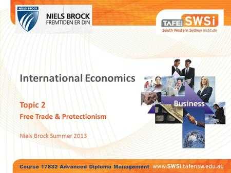International Economics Topic 2 Free <strong>Trade</strong> & Protectionism Niels Brock Summer 2013 Course 17832 Advanced Diploma Management.