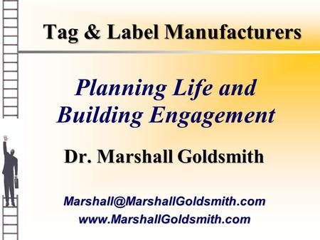 Tag & Label Manufacturers Dr. Marshall Goldsmith Planning Life and Building Engagement.
