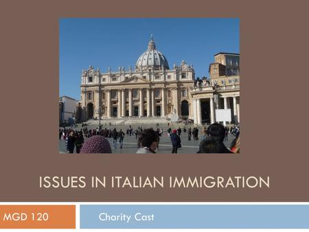 ISSUES IN ITALIAN IMMIGRATION MGD 120 Charity Cast.