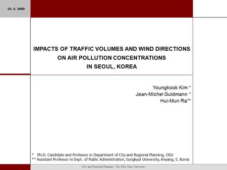 City and Regional Planning / The Ohio State University IMPACTS OF TRAFFIC VOLUMES AND WIND DIRECTIONS ON AIR POLLUTION CONCENTRATIONS IN SEOUL, KOREA.
