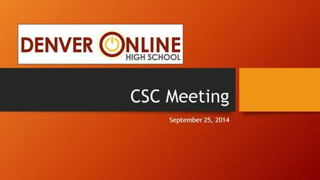 CSC Meeting September 25, 2014. Agenda Welcome and Introductions Welcome, introductions and 2014 School Performance Framework (SPF) Presentation Feedback.