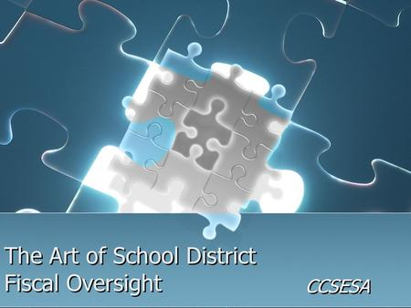 The Art of School District Fiscal Oversight CCSESA.