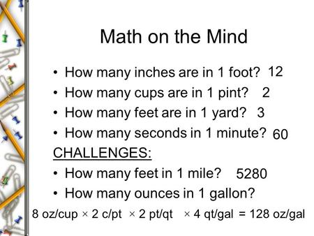 Math on the Mind How many inches are in 1 foot? How many cups are in 1 pint? How many feet are in 1 yard? How many seconds in 1 minute? CHALLENGES: How.