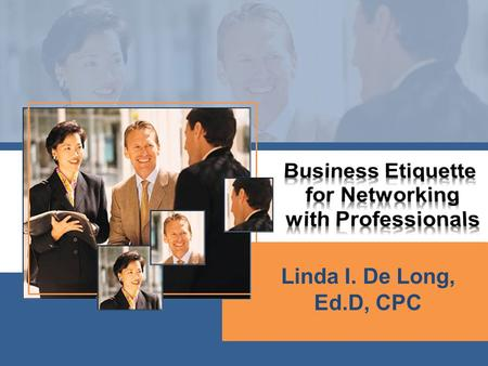 Linda I. De Long, Ed.D, CPC. Define Social etiquette. What role does social etiquette play? How do you foster positive relationships? What is your professional.