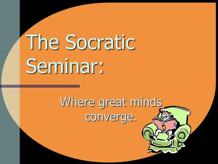 The Socratic Seminar: Where great minds converge..