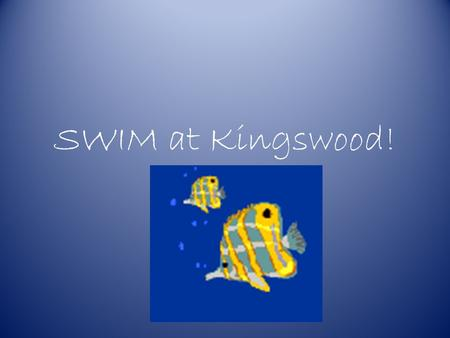 SWIM at Kingswood! The Basics  All students are valuable and deserve respect.  All students can be taught to demonstrate appropriate behavior.  Punishment.