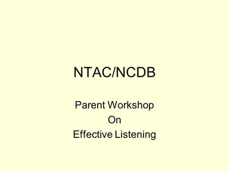 NTAC/NCDB Parent Workshop On Effective Listening.