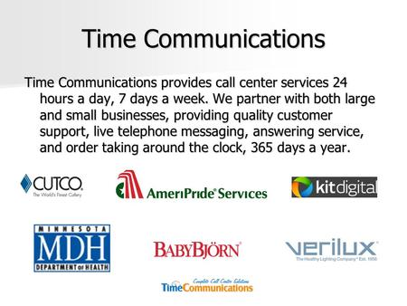 Time Communications Time Communications provides call center services 24 hours a day, 7 days a week. We partner with both large and small businesses, providing.