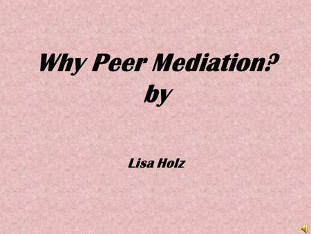 Why Peer Mediation? by Lisa Holz. Name String Toss Objectives (Do this for the mediators that were chosen) To have students become acquainted with each.