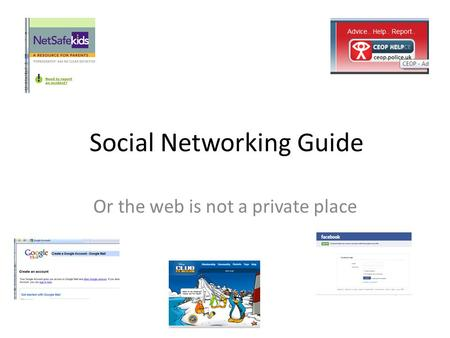 Social Networking Guide Or the web is not a private place.