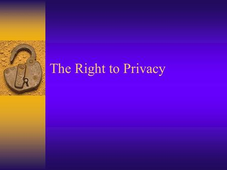"The Right to Privacy. No where in the Constitution are the words ""right to privacy"""