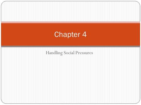 Handling Social Pressures Chapter 4. What are the Effects of Alcohol? Alcohol is a powerful and dangerous drug- it can change the way people act, think,