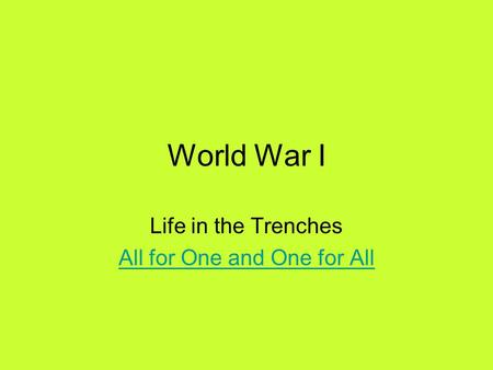 World War I Life in the Trenches All for One and One for All.