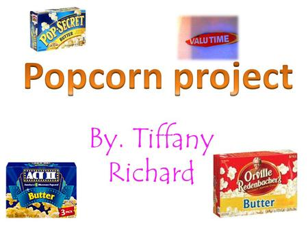 By. Tiffany Richard. Problem What brand of microwave popcorn do you get your moneys worth?